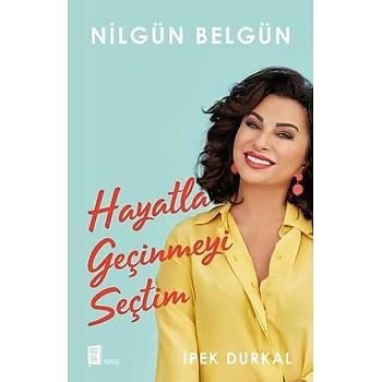 Nilgün Belgün: Hayatla Geçinmeyi Seçtim - Ýpek Durkal - Mona Kitap