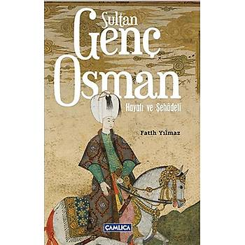 Sultan Genç Osman - Fatih Yýlmaz - Çamlýca Basým Yayýn