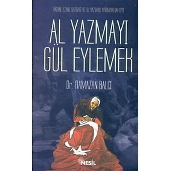 Al Yazmayý Gül Eylemek - Ramazan Balcý - Nesil Yayýnlarý