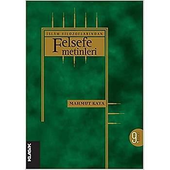 Ýslam Filozoflarýndan Felsefe Metinleri - Mahmut Kaya - Klasik Yayýnlarý