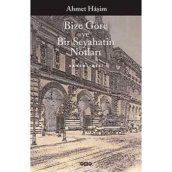 Bize Göre ve Bir Seyahatin Notlarý - Ahmet Haþim - Yapý Kredi Yayýnlarý