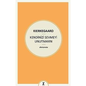 Kendinizi Sevmeyi Unutmayýn - Soren Kierkegaard - Zeplin Kitap