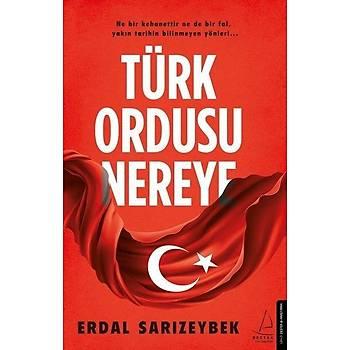 Türk Ordusu Nereye - Erdal Sarýzeybek - Destek Yayýnlarý