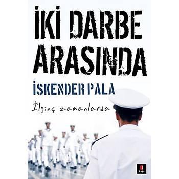 Ýki Darbe Arasýnda - Ýskender Pala - Kapý Yayýnlarý
