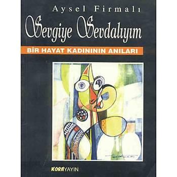 Sevgiye Sevdalýyým - Aysel Firmalý - Kora Yayýn