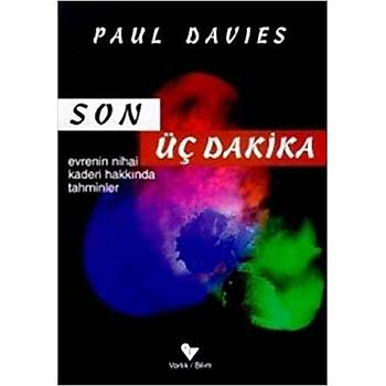 Son Üç Dakika Evrenin Nihai Kaderi Hakkýnda Tahminler - Paul Davies