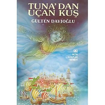 GK - Tuna'dan Uçan Kuþ - Gülten Dayýoðlu - Altýn Kitaplar