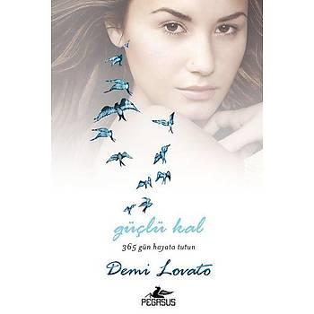 Güçlü Kal 365 Gün Hayata Tutun (Ciltli) - Demi Lovato - Pegasus Yayýnlarý