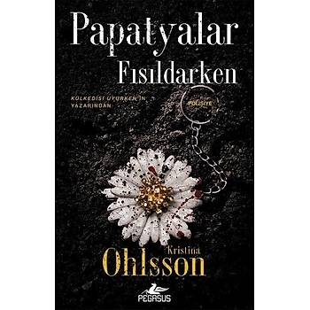 Papatyalar Fýsýldarken - Kristina Ohlsson - Pegasus Yayýnlarý