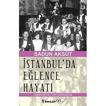 Ýstanbulda Eðlence Hayatý - Sadun Aksüt - Ýnkýlap Kitabevi