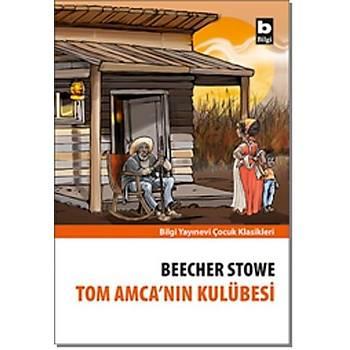 Tom Amca'nýn Kulübesi - Harriet Beecher Stowe - Bilgi Yayýnevi