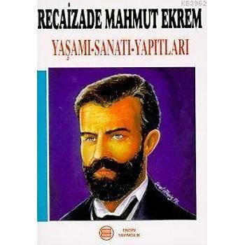 Recaizade Mahmut Ekrem Yaþamý - Sanatý - Yapýtlarý
