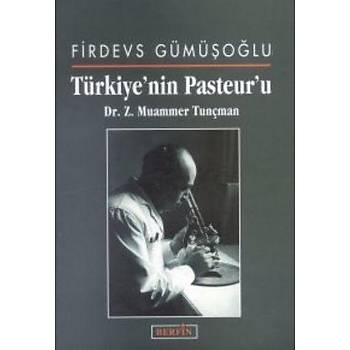 Türkiyenin Pasteuru Dr. Z.Muammer Tunçman - Firdevs Gümüþoðlu
