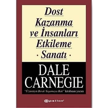 Dost Kazanma ve Ýnsanlarý Etkileme Sanatý - Dale Carnegie - Epsilon Yayýnlarý