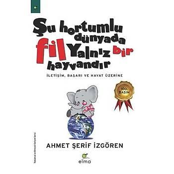 Þu Hortumlu Dünyada Fil Yalnýz Bir Hayvandýr - Ahmet Þerif Ýzgören