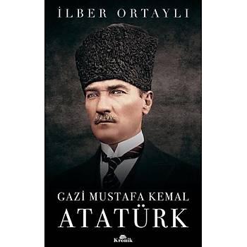 Gazi Mustafa Kemal Atatürk - Ýlber Ortaylý - Kronik Kitap
