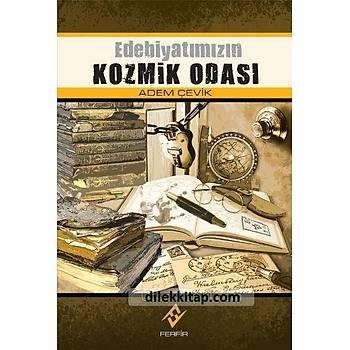 Edebiyatýmýzýn Kozmik Odasý - Adem Çevik - Ferfir Yayýncýlýk