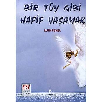 Bir Tüy Gibi Hafif Yaþamak - Ruth Fishel - New Age Yayýnlarý