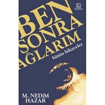 Ben Sonra Aðlarým - M. Nedim Hazar - Karakutu Yayýnlarý