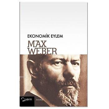Ekonomik Eylem - Max Weber - Yarýn Yayýnlarý