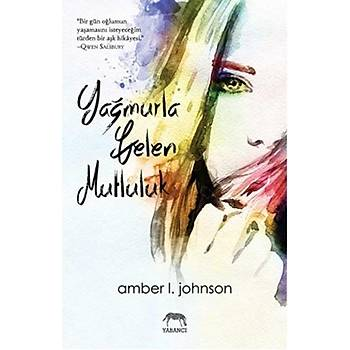 Yaðmurla Gelen Mutluluk - Amber L. Johnson - Yabancý