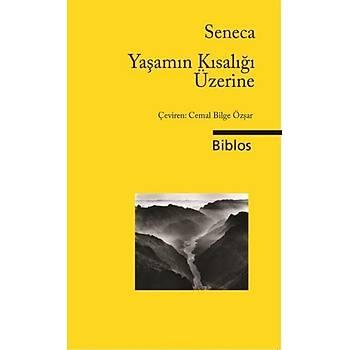Yaþamýn Kýsalýðý Üzerine - Lucius Annaeus Seneca - Biblos Kitabevi