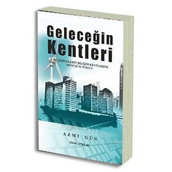 Geleceðin Kentleri - Azmi Gün - Sokak Kitaplarý Yayýncýlýk