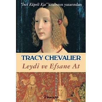 Leydi ve Efsane At - Tracy Chevalier - Ýnkýlâp Kitabevi