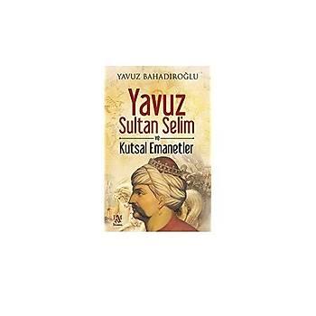 Yavuz Sultan Selim ve Kutsal Emanetler - Yavuz Bahadýroðlu - Panama Yayýncýlýk