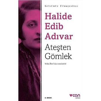 Ateþten Gömlek (Sadeleþtirilmiþ Metin) - Halide Edib Adývar - Can Yayýnlarý
