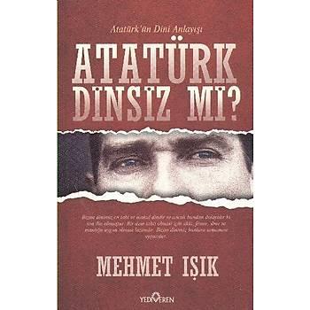 Atatürk Dinsiz Mi ? - Mehmet Iþýk - Yediveren Yayýnlarý