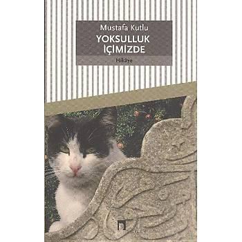 Yoksulluk Ýçimizde - Mustafa Kutlu - Dergah Yayýnlarý