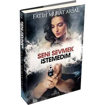 Seni Sevmek Ýstemedim - Fatih Murat Arsal - Ephesus Yayýnlarý