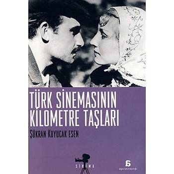Türk Sinemasýnýn Kilometre Taþlarý - Þükran Kuyucak Esen - Agora Kitaplýðý