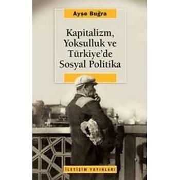 Kapitalizm, Yoksulluk ve Türkiye'de Sosyal Politika - Ayþe Buðra - Ýletiþim Yayýnevi