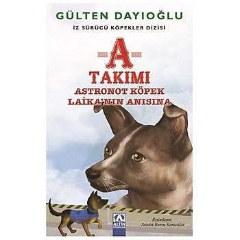 A Takýmý - Astronot Köpek Laikanýn Anýsýna - Gülten Dayýoðlu - Altýn Kitaplar - Çocuk Kitaplarý