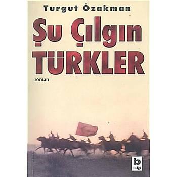 Bütün Oyunlarý 1 Þu Çýlgýn Türkler - Turgut Özakman