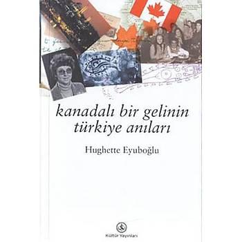 Kanadalý Bir Gelinin Türkiye Anýlarý - Hughette Eyuboðlu