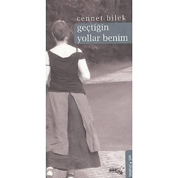 Geçtiðin Yollar Benim - Cennet Bilek - Sýnýrsýz Kitap