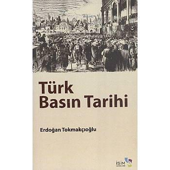 Türk Basýn Tarihi - Erdoðan Tokmakçýoðlu - Ýsim Yayýnlarý