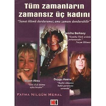 Tüm Zamanlarýn Zamansýz Üç Kadýný Fatma Nilgün Meral