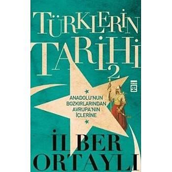 Türklerin Tarihi 2 - Ýlber Ortaylý - Timaþ Yayýnlarý