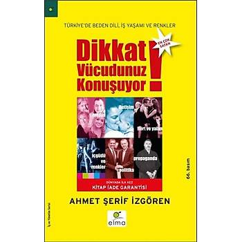 Dikkat Vücudunuz Konuþuyor - Türkiye'de Beden Dili, Ýþ Yaþamý ve Renkler - Ahmet Þerif Ýzgören - ELMA Yayýnevi