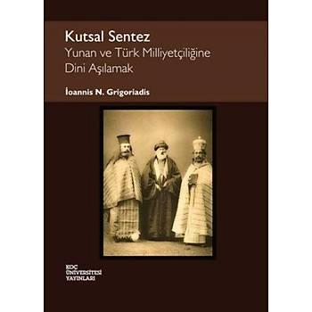 Kutsal Sentez: Yunan ve Türk Milliyetçiliðine Dini Aþýlamak