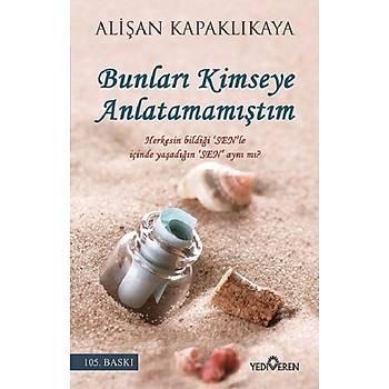 Bunlarý Kimseye Anlatamamýþtým - Aliþan Kapaklýkaya - Yediveren Yayýnlarý