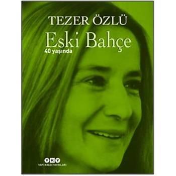 Eski Bahçe 40 Yaþýnda - Tezer Özlü - Yapý Kredi Yayýnlarý(Ciltli)