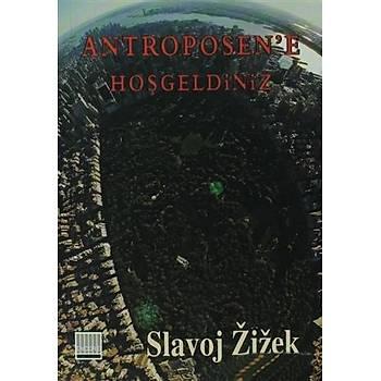 Antroposen'e Hoþgeldiniz - Slavoj Zizek - Encore Yayýnlarý