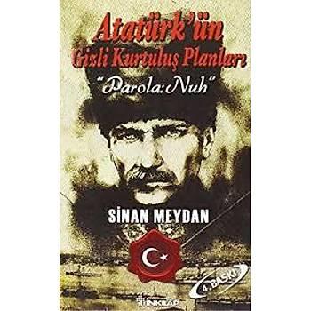 Atatürk'ün Gizli Kurtuluþ Planlarý - Parola Nuh - Sinan Meydan - Ýnkýlap Kitabevi