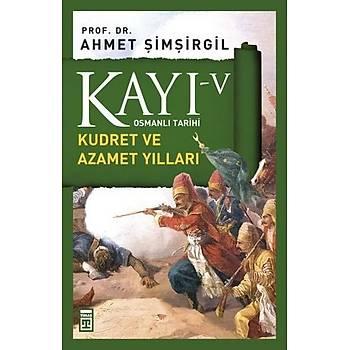 Kayý 5 - Kudret ve Azamet Yýllarý - 2. Selim, 3. Murad, 3. Mehmed, 1. Ahmed - Ahmet Þimþirgil - Timaþ Yayýnlarý