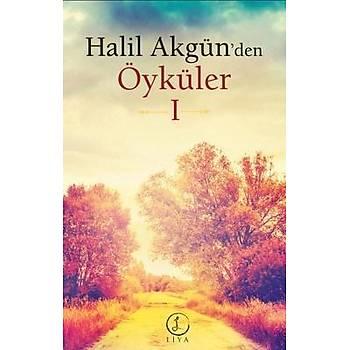 Halil Akgün'den Öyküler 1 - Halil Akgün - Liya Yayýnlarý